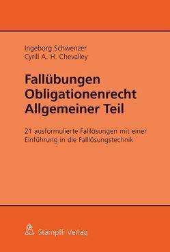 Fallübungen Obligationenrecht Allgemeiner Teil von Chevalley,  Cyrill, Schwenzer,  Ingeborg