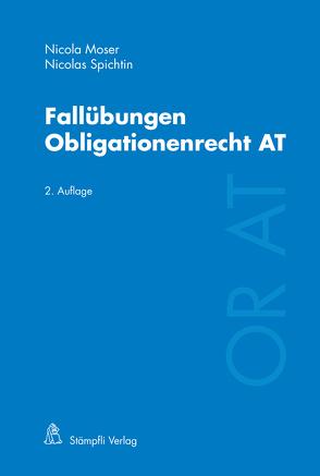 Fallübungen Obligationenrecht AT von Moser,  Nicola, Spichtin,  Nicolas
