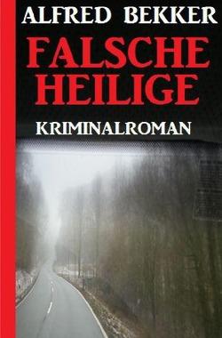 Falsche Heilige: Kriminalroman von Bekker,  Alfred