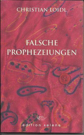 falsche prophezeiungen von Loidl,  Christian