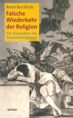Falsche Wiederkehr der Religion von Buchholz,  René