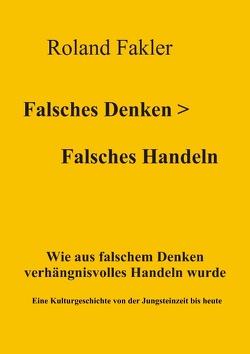 Falsches Denken > Falsches Handeln von Fakler,  Roland