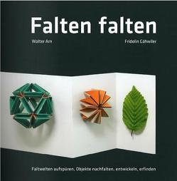 Falten falten – Handbuch von Arn,  Walter, Fridolin,  Gähwiler