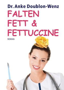 Falten Fett & Fettuccine von Doublon-Wenz,  Dr. Anke