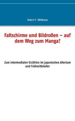 Faltschirme und Bildrollen – auf dem Weg zum Manga? von Wittkamp,  Robert F
