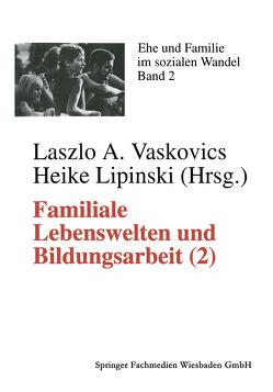 Familiale Lebenswelten und Bildungsarbeit von Vaskovics,  Laszlo A.