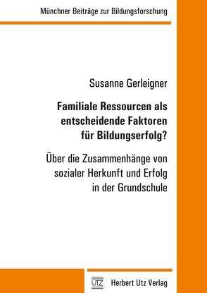 Familiale Ressourcen als entscheidende Faktoren für Bildungserfolg? von Gerleigner,  Susanne