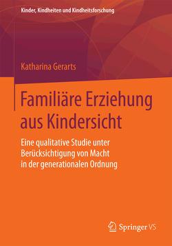 Familiäre Erziehung aus Kindersicht von Gerarts,  Katharina