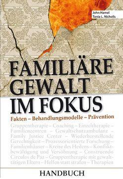 Familiäre Gewalt im Fokus – Handbuch von Amendt,  Gerhard, Hamel,  John, Maercker,  Paul; Balzer,  Karin; Boly,  Anna Maria, Mills,  Linda, Nicholls,  Tonia L.
