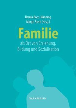 Familie als Ort von Erziehung, Bildung und Sozialisation von Boos-Nünning,  Ursula, Stein,  Margit