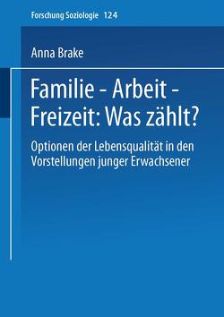 Familie — Arbeit — Freizeit: Was zählt? von Brake,  Anna