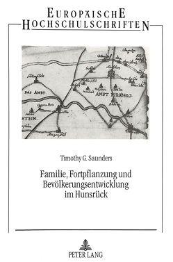 Familie, Fortpflanzung und Bevölkerungsentwicklung im Hunsrück von Saunders,  Timothy G.