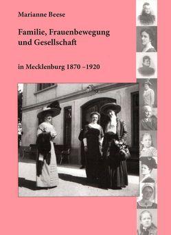 Familie, Frauenbewegung und Gesellschaft in Mecklenburg 1870 – 1920 von Beese,  Marianne