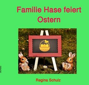 Familie Hase feiert Ostern von Schulz,  Regina
