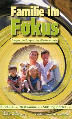 Familie im Fokus – Gegen die Folgen des Werteverlusts von Jaeger,  Hartmut, Pletsch,  Joachim