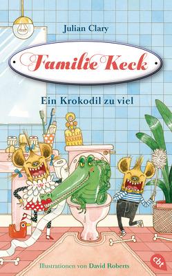 Familie Keck – Ein Krokodil zu viel von Clary,  Julian, Roberts,  David, Weber,  Mareike