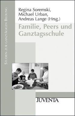 Familie, Peers und Ganztagsschule von Lange,  Andreas, Soremski,  Regina, Urban,  Michael