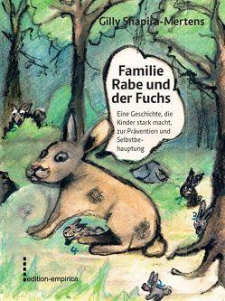 Familie Rabe und der Fuchs; Eine Geschichte, die Kinder stark macht, zur Prävention und Selbstbehauptung von Shapira-Mertens,  Gilly