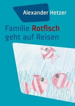 Familie Rotfisch geht auf Reisen von Hetzer,  Alexander