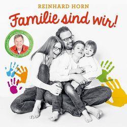 Familie sind wir! von Ehrhardt,  Markus, Horn,  Reinhard