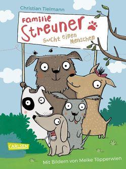 Familie Streuner sucht einen Menschen von Tielmann,  Christian, Töpperwien,  Meike