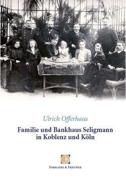 Familie und Bankhaus Seligmann in Koblenz und Köln von Offerhaus,  Ulrich