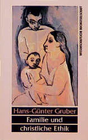 Familie und christliche Ethik von Gruber,  Hans G