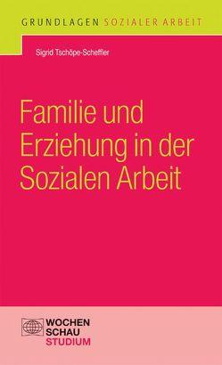 Familie und Erziehung in der Sozialen Arbeit von Tschöpe-Scheffler,  Sigrid