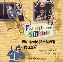 Familie von Stibitz – Ein hundsgemeiner Polizist von Bär,  Dietmar, Buchinger,  Friederike, Gustavsson,  Per, Sparring,  Anders