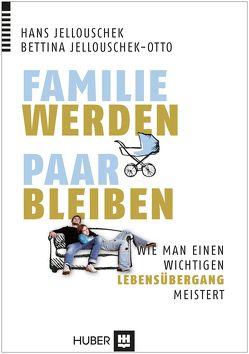 Familie werden – Paar bleiben von Jellouschek,  Hans, Jellouschek-Otto,  Bettina