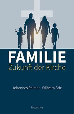 Familie – Zukunft der Kirche von Faix,  Wilhelm, Reimer,  Johannes