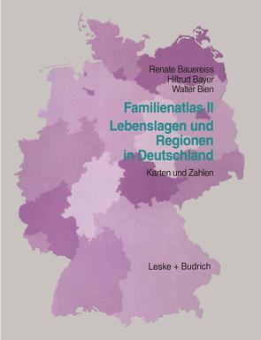 Familien-Atlas II: Lebenslagen und Regionen in Deutschland von Bauereiß,  Renate, Bayer,  Hiltrud, Bien,  Walter