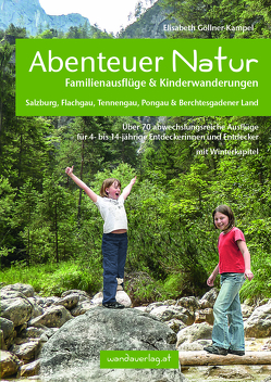 Abenteuer Natur Familienausflüge & Kinderwanderungen – Salzburg, Flachgau, Tennengau, Pongau & Berchtesgadener Land von Göllner-Kampel,  Elisabeth