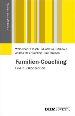 Familien-Coaching von Britzkow,  Miroslawa, Meier-Behling,  Andrea, Pallasch,  Waldemar, Paulsen,  Ralf
