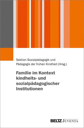 Familien im Kontext kindheits- und sozialpädagogischer Institutionen von Sektion Sozialpädagogik und Pädagogik der frühen Kindheit