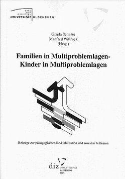 Familien in Multiproblemlagen – Kinder in Multiproblemlagen von Schulze,  Gisela, Wittrock,  Manfred
