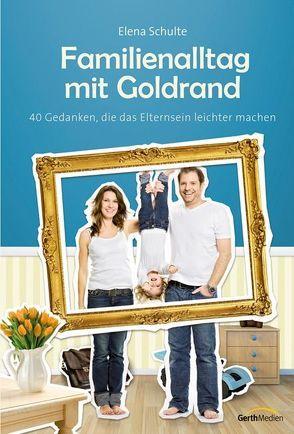 Familienalltag mit Goldrand* von Schulte,  Elena