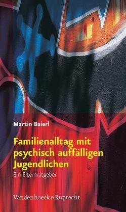 Familienalltag mit psychisch auffälligen Jugendlichen von Baierl,  Martin