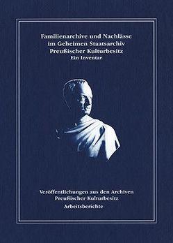 Familienarchive und Nachlässe im Geheimen Staatsarchiv Preußischer Kulturbesitz. von Dietsch,  Ute, Ziegler,  Christiane