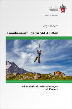 Familienausflüge zu SAC-Hütten von Schwaiger,  Heidi