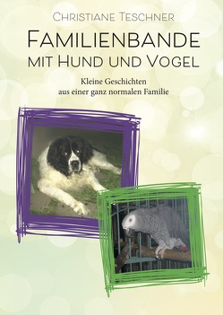Familienbande mit Hund und Vogel von Teschner,  Christiane