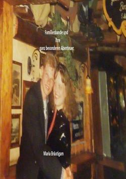 Familienbande und ihre ganz besonderen Abenteuer von Bräutigam,  Maria
