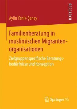 Familienberatung in muslimischen Migrantenorganisationen von Yanik-Şenay,  Aylin