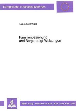 Familienbeziehung und Bergpredigt-Weisungen von Kühlwein,  Klaus