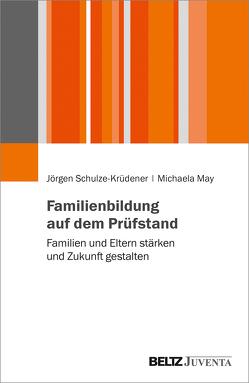 Familienbildung auf dem Prüfstand von May,  Michaela, Schulze-Krüdener,  Jörgen