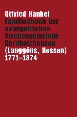 Familienbuch der evangelischen Kirchengemeinde Dornholzhausen (Langgöns, Hessen) 1771-1874 von Hankel,  Otfried