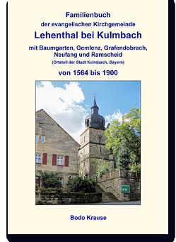 Familienbuch der evangelischen Kirchgemeinde Lehenthal bei Kulmbach von 1564 bis 1900 von Krause,  Bodo