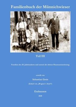 Familienbuch der Münnichwieser / Familienbuch der Münnichwieser Teil III von Grois,  Sebastian