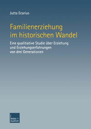 Familienerziehung im historischen Wandel von Ecarius,  Jutta