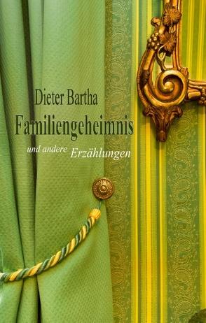 Familiengeheimnis von Bartha,  Dieter